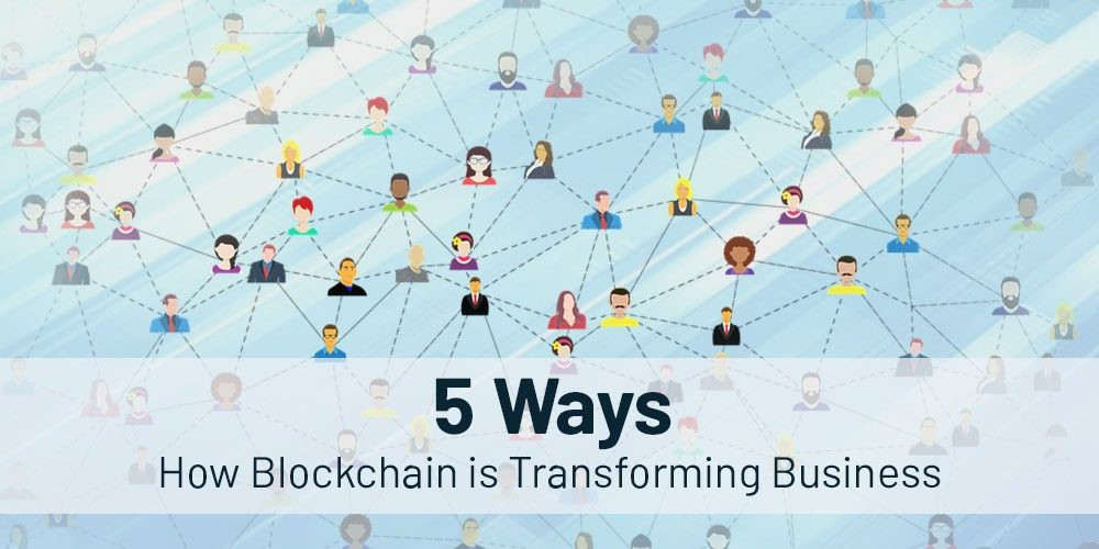 5 Ways How Blockchain Is Transforming Business