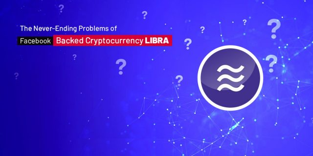 The Never-Ending Problems of Facebook-Backed Cryptocurrency Libra
