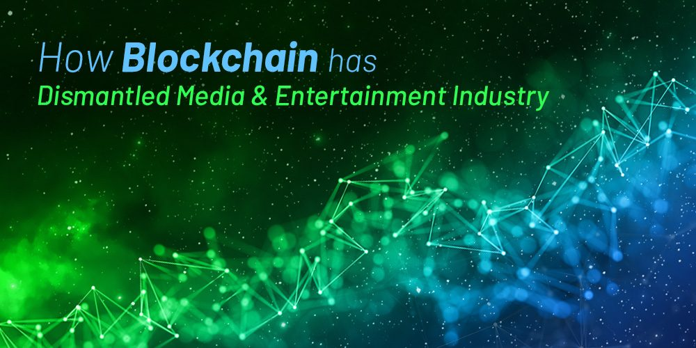 How Blockchain Has Dismantled Media and Entertainment Industry