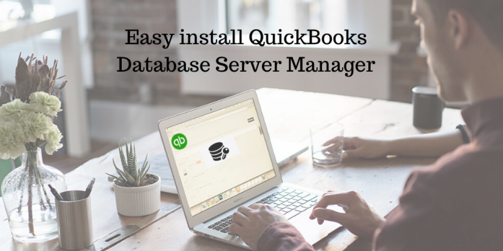 How you can easily install QuickBooks Database Server Manager
