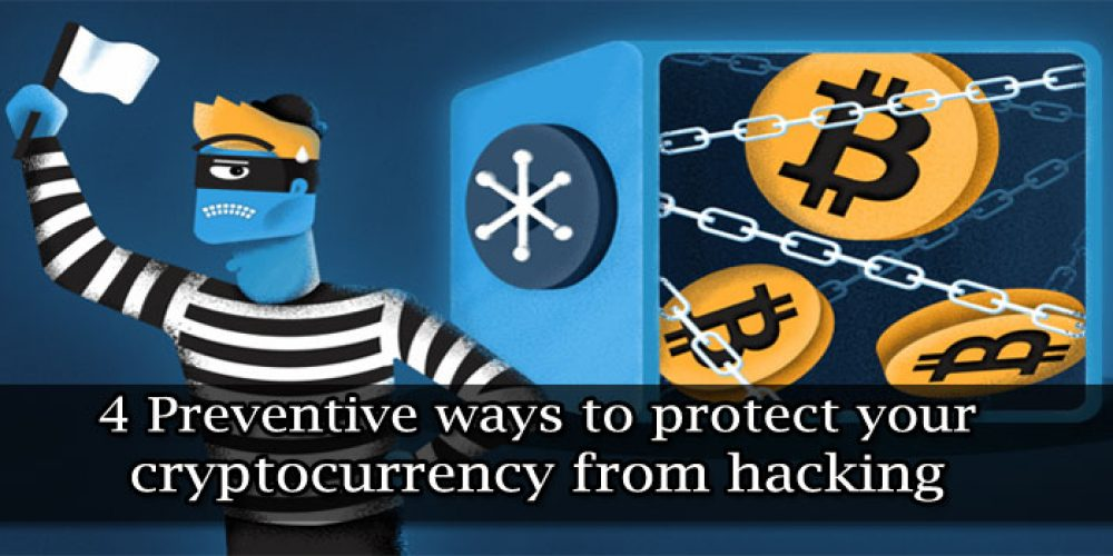 4 Preventive ways to protect your cryptocurrency from hacking