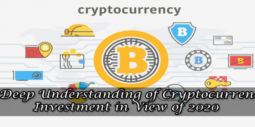 A Deep Understanding of Cryptocurrency Investment in View of 2020