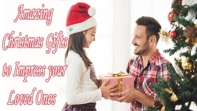 Amazing Christmas Gifts to Impress your Loved Ones