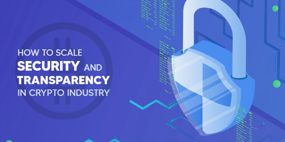 How To Scale Security and Transparency Issue In Crypto Industry?