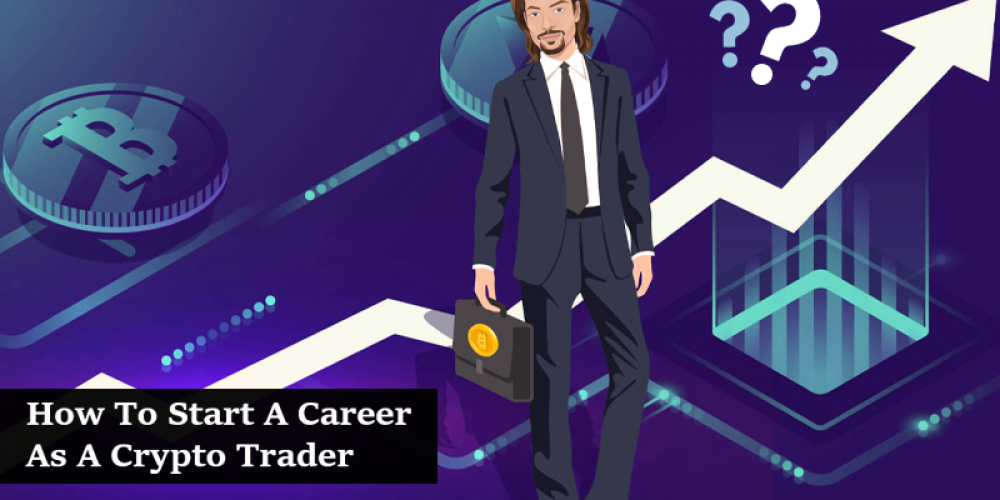 How To Start Career As A Crypto Trader