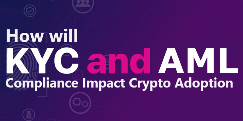 What is The Impact of KYC Compliance On Crypto Adoption
