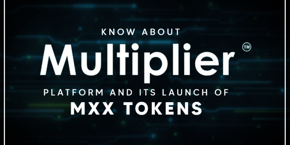 Know About Multiplier Platform And Its Launch Of MXX Tokens
