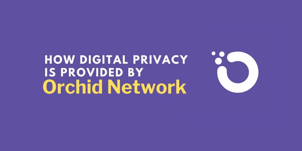 How Digital Privacy Is Provided By Orchid Network