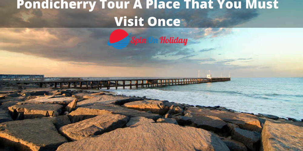 Pondicherry Tour A Place That You Must Visit Once