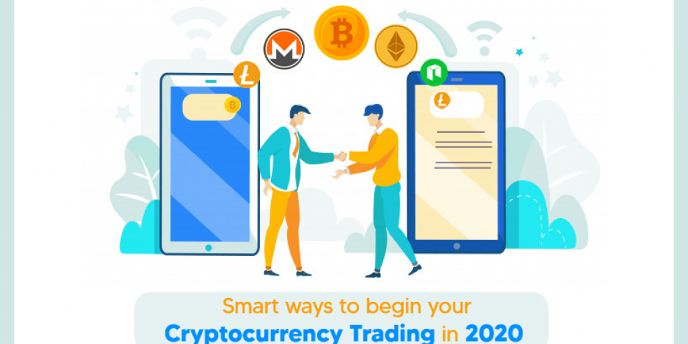 Smart Ways To Begin Your Cryptocurrency Trading In 2020
