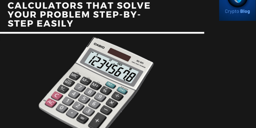 Top 5 Best Online Calculators That Solve Your Problem Step-By-Step Easily