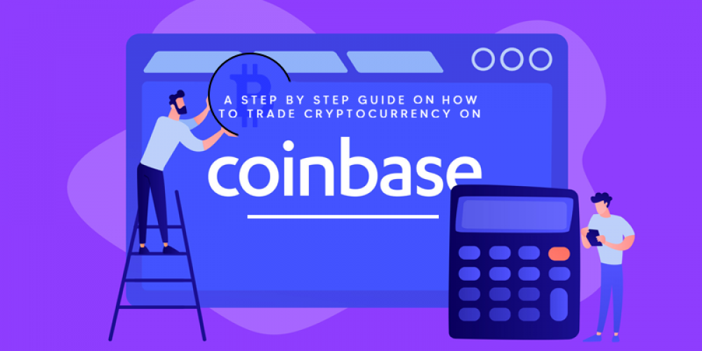 A Step By Step Guide On How To Trade Cryptocurrency On Coinbase