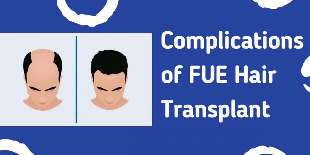 Complications of FUE Hair Transplant
