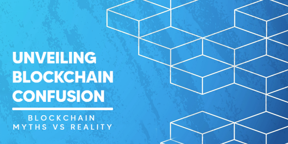 Blockchain Confusion   Unveiling Myths Vs Reality