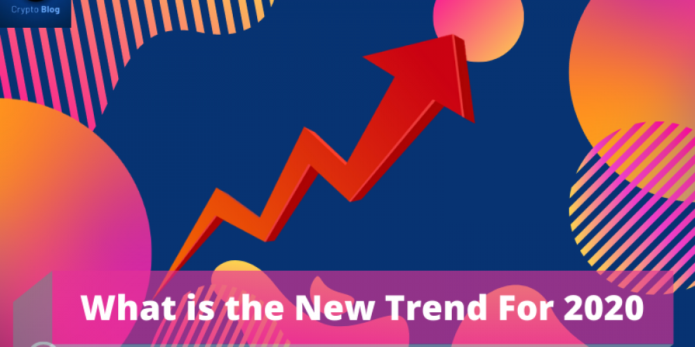 What is the New Trend For 2020? How to Prepare