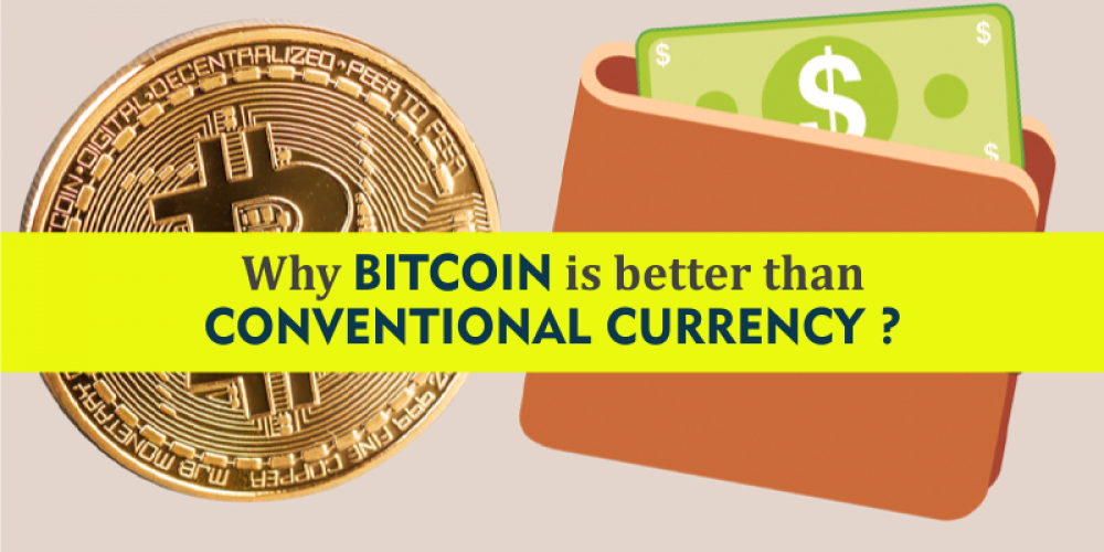 How Bitcoin Is Better Than Conventional Currency?