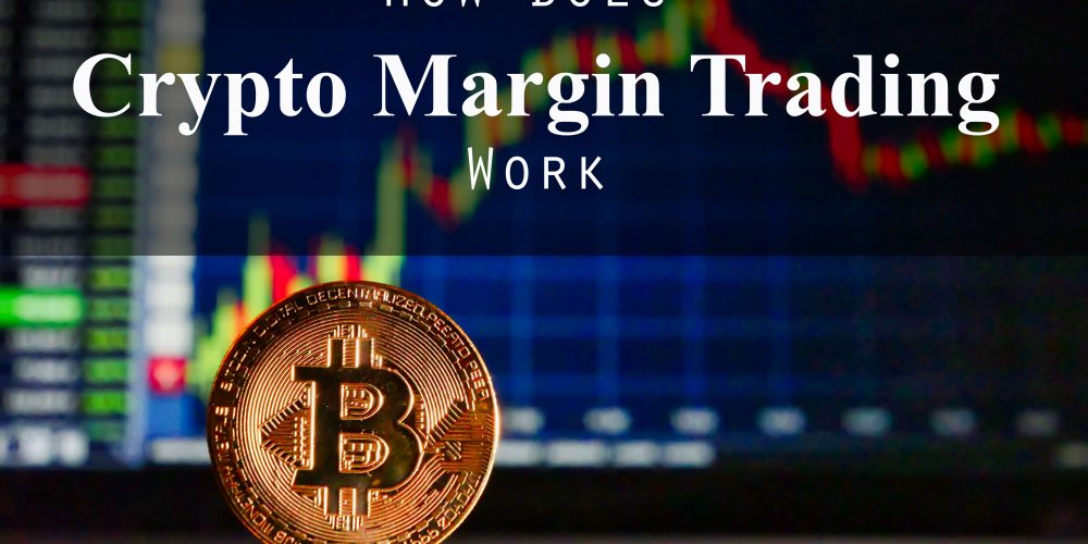How Does Crypto Margin Trading Work