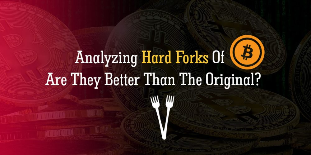 Analyzing Hard Forks Of Bitcoin; Are They Better Than The Original?