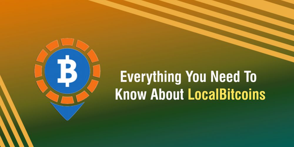 Everything You Need To Know About LocalBitcoins