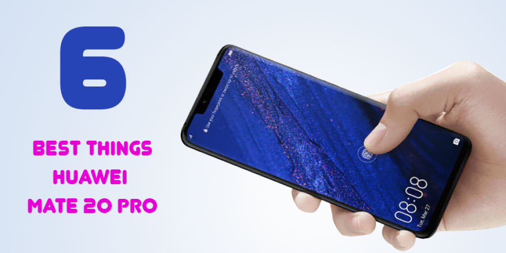 Six best things about Huawei Mate 20 Pro
