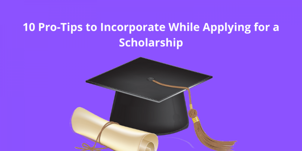10 Pro-Tips to Incorporate While Applying for a Scholarship