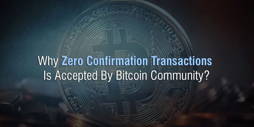 Why Zero Confirmation Transactions Is Accepted By Bitcoin Community?